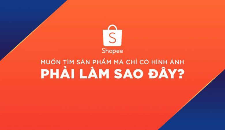 Tìm sản phẩm trên Shopee bằng hình ảnh